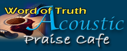 The Word of Truth Radio Acoustic Praise Cafe