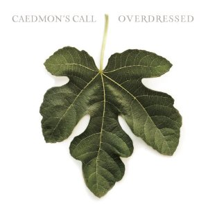 Caedmon's Call - Overdressed